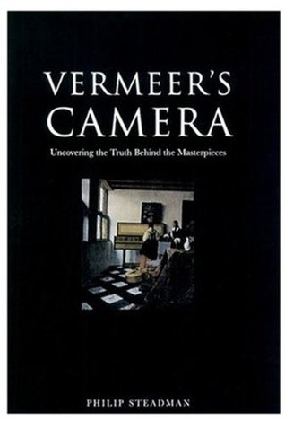 Vermeers Camera: Uncovering the Truth Behind the Masterpieces  by  Philip Steadman