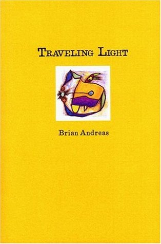 Traveling Light: Stories & Drawings for a Quiet Mind  by  Brian Andreas