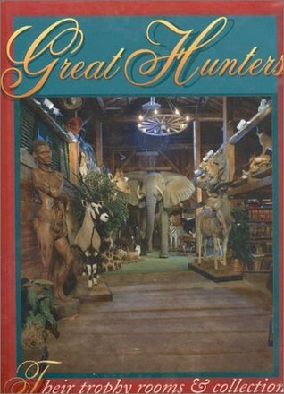 Great Hunters, Volume II: Their Trophy Rooms and Collections  by  Safari Press