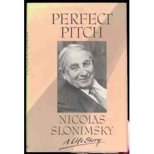 Perfect Pitch: A Life Story  by  Nicolas Slonimsky