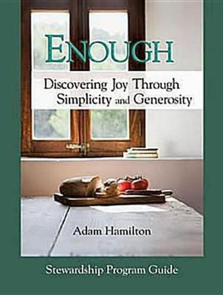 Enough: Discovering Joy Through Simplicity and Generosity, Stewardship Program Guide  by  Adam Hamilton