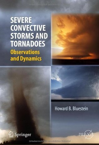Severe Convective Storms and Tornadoes: Observations and Dynamics  by  Howard B. Bluestein