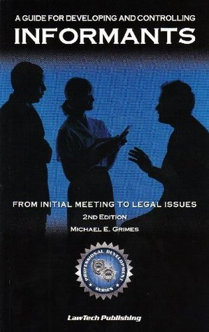 Informants: A Guide for Developing and Controlling Informants  by  Michael Grimes