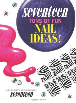 Seventeen: Ultimate Nail Art Studio: Printed Press-ons, Sparkly Studs, and Stickers Included!  by  Ann Shoket