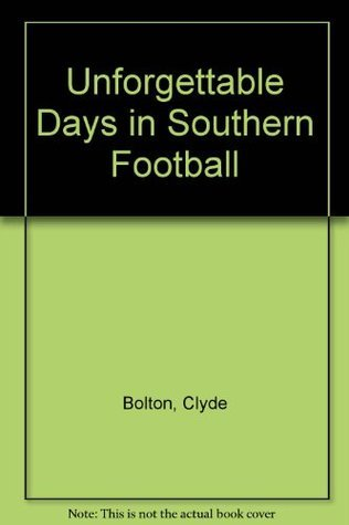 Unforgettable Days in Southern Football Clyde Bolton