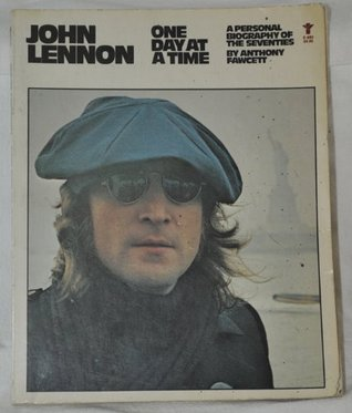 John Lennon: One Day at a Time: A Personal Biography of the Seventies Anthony Fawcett