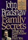 Family Secrets: What You Dont Know Can Hurt You John Bradshaw