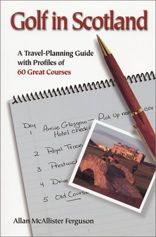 Golf in Scotland : A Travel-Planning Guide with Profiles of 60 Great Courses  by  Allan McAllister Ferguson