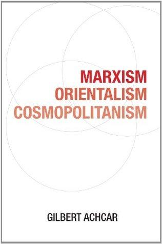 Marxism, Orientalism, Cosmopolitanism Gilbert Achcar
