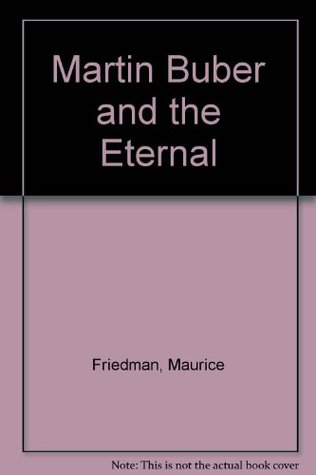 Martin Buber and the Eternal  by  Maurice S. Friedman