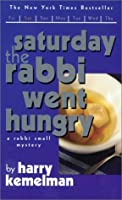 Saturday Rabbi Went Hungry  by  Harry Kemelman