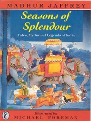 Seasons of Splendour: Tales, Myths, and Legends of India Madhur Jaffrey