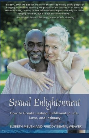 Sexual Enlightenment: How to Create Lasting Fulfillment in Life, Love, and Intimacy  by  Elsbeth Meuth