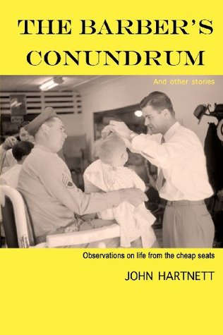 The Barbers Conundrum and Other Stories: Observations on Life From the Cheap Seats John  Hartnett