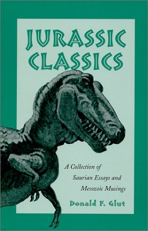 Jurassic Classics: A Collection of Saurian Essays and Mesozoic Musings Donald F. Glut