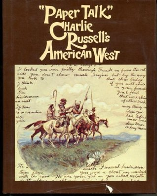 Paper Talk: Charlie Russells American West  by  Charles M. Russell