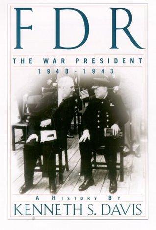 FDR: The War President, 1940-1943: A History Kenneth Sydney Davis