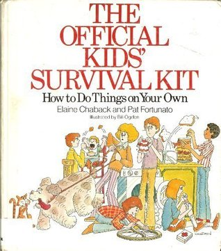 The Official Kids Survival Kit: How to Do Things on Your Own Elaine Chaback
