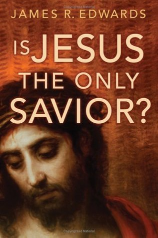 Is Jesus the Only Savior?  by  James R. Edwards