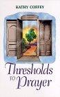Thresholds to Prayer Kathy Coffey