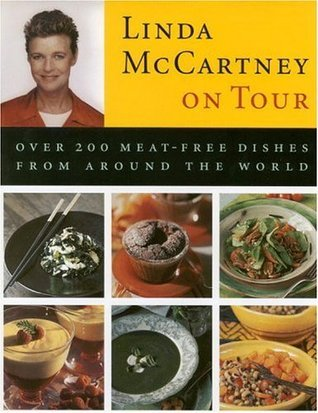 Linda McCartney on Tour: Over 200 Meat-Free Dishes from Around the World  by  Linda McCartney