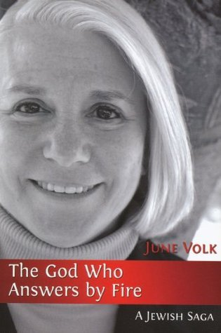 The God Who Answers By Fire : A Jewish Saga June Volk