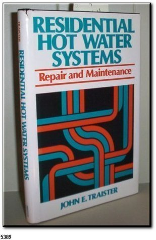 Residential Hot Water Systems: Repair and Maintenance John E. Traister