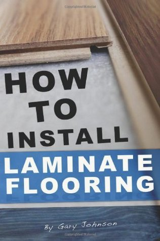 How To Install Laminate Flooring  by  Gary Johnson