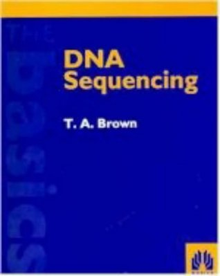 DNA Sequencing: The Basics  by  T.A. Brown