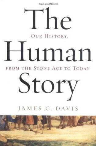 The Human Story: Our History, From the Stone Age to Today James C. Davis