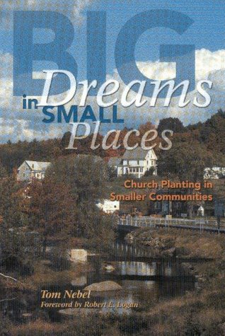 Big dreams in small places: Church planting in smaller communities Thomas P. Nebel