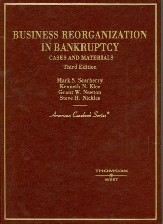 Business Reorganization in Bankruptcy: Cases And Materials  by  Mark S. Scarberry