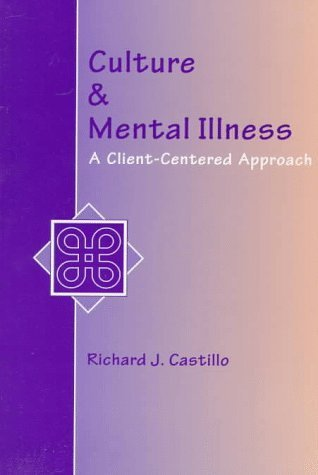 Culture and Mental Illness: A Client-Centered Approach Richard  J. Castillo