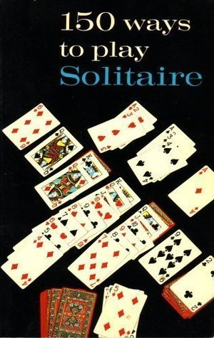 150 Ways to Play Solitaire - Complete with Layouts for Playing (3767)  by  Alphonse Moyse