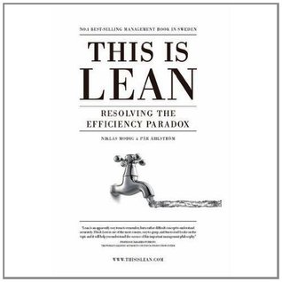This is Lean: Resolving the Efficiency Paradox  by  Niklas Modig