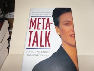 Meta-talk: How to uncover hidden meanings in what people say  by  Gerard I. Nierenberg