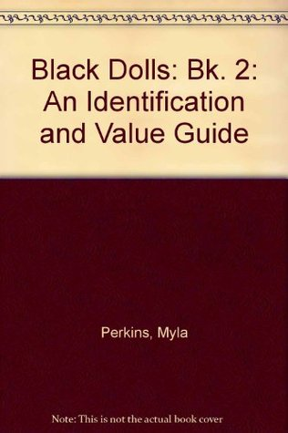 Black Dolls: An Identification and Value Guide Book II  by  Myla Perkins