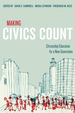 Making Civics Count: Citizenship Education for a New Generation  by  David E. Campbell