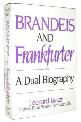 Brandeis and Frankfurter: A Dual Biography Leonard Baker