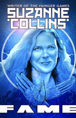 FAME: Suzanne Collins - writer of HUNGER GAMES: A Graphic Novel  by  Sara Grundell
