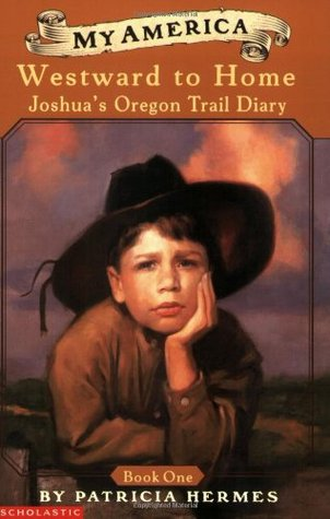 My America: Westward to Home: Joshuas Oregon Trail Diary, Book One  by  Patricia Hermes