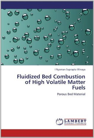 Fluidized Bed Combustion of High Volatile Matter Fuels I. Nyoman Suprapta Winaya