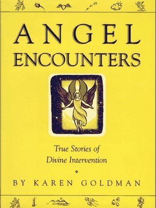 Angel Encounters: Real Stories Of Angelic Intervention  by  Karen Goldman