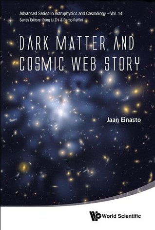 Dark Matter and Cosmic Web Story (Advanced Series in Astrophysics and Cosmology)  by  Jaan Einasto