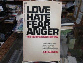 Love, Hate, Fear, Anger and Other Lively Emotions  by  June Callwood