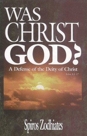 Was Christ God  by  Spiros Zodhiates