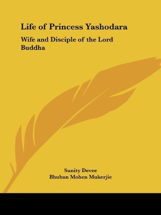 Life of Princess Yashodara: Wife and Disciple of the Lord Buddha (1929)  by  Sunity Devee