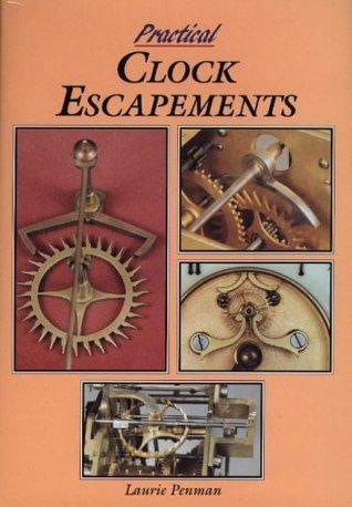 Practical Clock Escapements  by  Laurie Penman