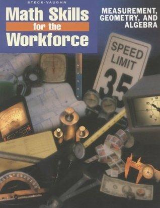 Steck-Vaughn Math Skills for the Workforce: Student Workbook Measurement Geometry and Algebra Karen Lassiter