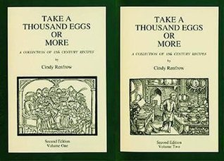 Take a Thousand Eggs or More: A Collection of 15th Century Recipes  by  Cindy Renfrow